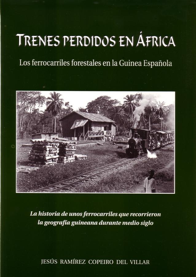 Trenes perdidos en África. Los ferrocarriles forestales en la Guinea española